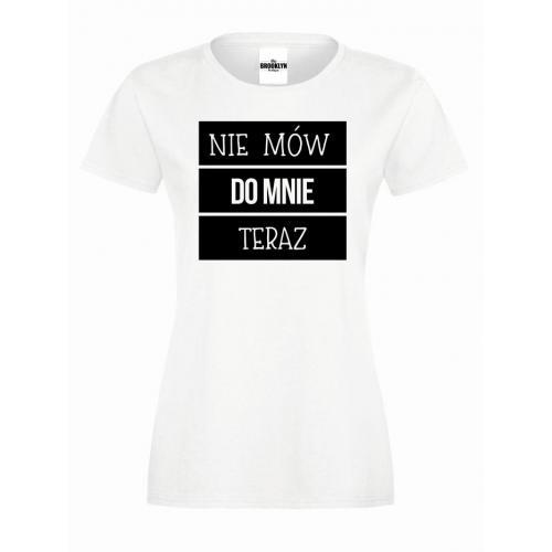 T-shirt lady NIE MÓW DO MNIE TERAZ
