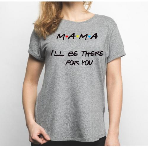 t-shirt mama i'll be there for you