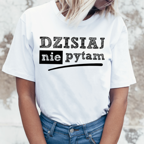 T-shirt lady DZISIAJ NIE PYTAM